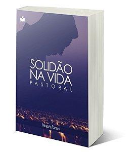 Solidão Na Vida Pastoral | MOYSÉS RAMOS