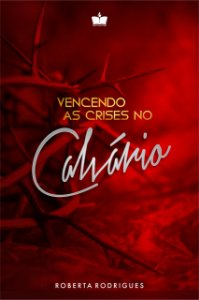 Vencendo As Crises No Calvário | ROBERTA RODRIGUES | PRÉ-VENDA