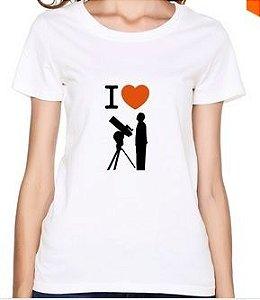 Camisa Feminina I Love Astronomy