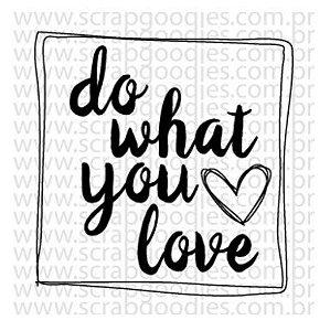 Carimbo com base acrílica Do what you love - Goodies