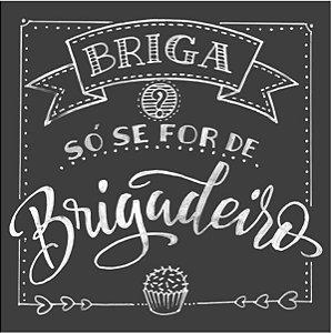 Card 15x15 chalkboard - Briga só se for de Brigadeiro -  Arte Fácil