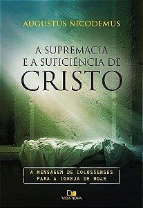 A Supremacia e a Suficiência de Cristo