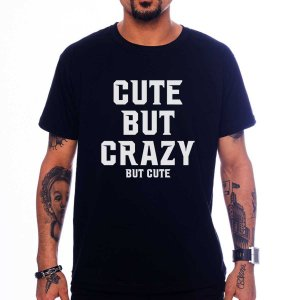 Camiseta Cute But Crazy