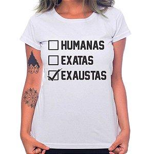 Camiseta Feminina Humanas, Exatas, Exaustas