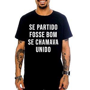 Camiseta Se Partido Fosse Bom Se Chamava Unido
