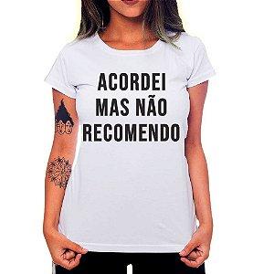 Camiseta Feminina Acordei, Não Recomendo