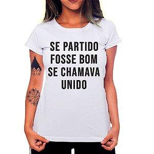 Camiseta Feminina Se Partido Fosse Bom Se Chamava Unido
