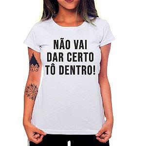 Camiseta Feminina Não Vai Dar Certo, Tô Dentro