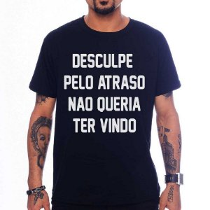 Camiseta Desculpe o Atraso - Preta - M