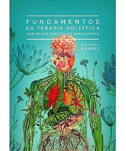 Ed. Laszlo Livro Fundamentos da Terapia Holística com Óleos Essenciais das Plantas