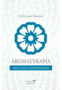 Ed. Laszlo Livro Aromaterapia Aplicada à Odontologia