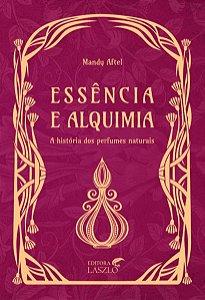 Ed. Laszlo Livro Essência e Alquimia - A História dos Perfumes Naturais