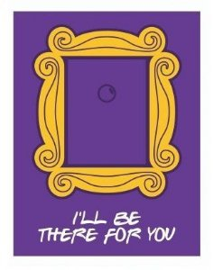 Placa Decorativa I'll Be there for you
