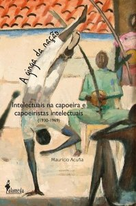 A ginga da nação: intelectuais na capoeira e capoeiristas intelectuais (1930-1969)