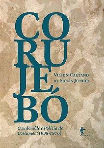 Corujebó: candomblé e policia de costumes (1938 - 1976)