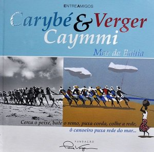 Carybé, Verger & Caymmi - Mar da Bahia