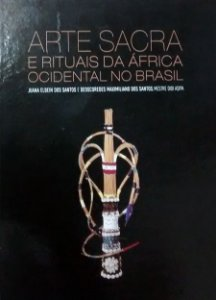 Arte Sacra e Rituais da África Ocidental no Brasil