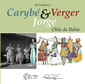 Carybé, Verger & Jorge - Obás da Bahia