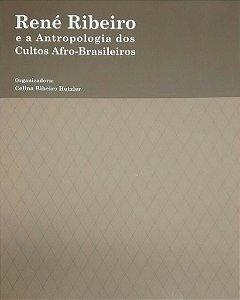 René Ribeiro e a Antropologia dos Cultos Afro-Brasileiros