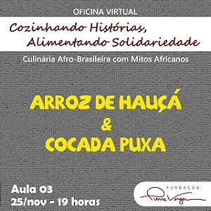 Oficina Virtual Cozinhando Histórias, Alimentando Solidariedade :: Dia 3 (25/11) - Arroz de Hauçá e Cocada Puxa