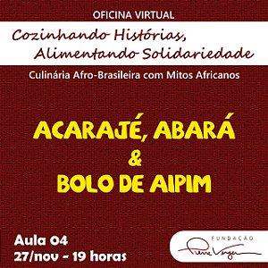Oficina Virtual Cozinhando Histórias, Alimentando Solidariedade :: Dia 4 (27/11) - Acarajé, Abará e Bolo de Aipim