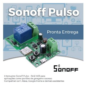Sonoff Pulso - Relé Wifi - Automação de Portão Eletrônico, Fechaduras Eletrônicas