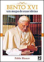 BENTO XVI - UM MAPA DE SUAS IDEIAS
