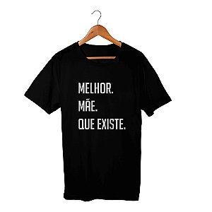 Camiseta Unissex Melhor Mãe Que Existe Preta