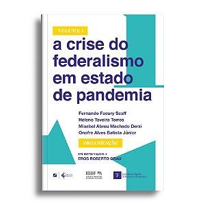 A crise do federalismo em estado de pandemia - Vol 1