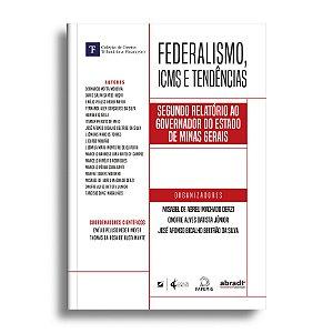 Federalismo, ICMS e Tendências: segundo relatório ao Governador do estado de Minas Gerais