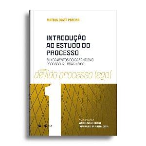 Introdução ao estudo do processo: fundamentos do garantismo processual brasileiro