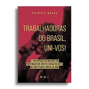 Trabalhadoras do brasil, uni-vos! a participação das mulheres na construção dos direitos sociais inscritos na Constituiç