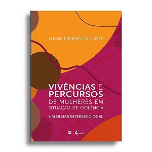 Vivências e percursos de mulheres em situação de violência: um olhar interseccional