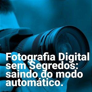 Fotografia Digital sem Segredos - Saindo do modo automático.