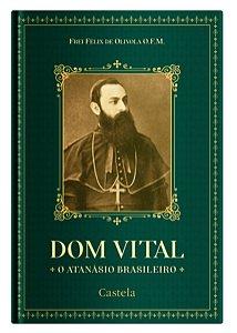 Dom Vital, o Atanásio Brasileiro - Fr. Félix de Olívola, O.F.M. Cap