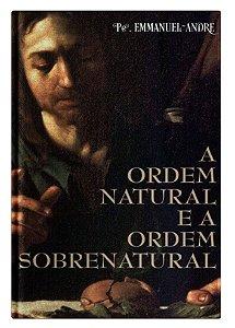 A Ordem Natural e a Ordem Sobrenatural - Pe. Emmanuel André