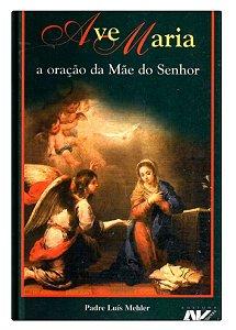 A Ave Maria - A oração da Mãe do Senhor - Padre Luís Mehler