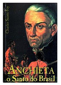 Anchieta, o Santo do Brasil - Charles Saint Foy