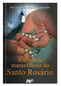 A Eficácia Maravilhosa do Santo Rosário - São Luís Maria Grignion de Montfort