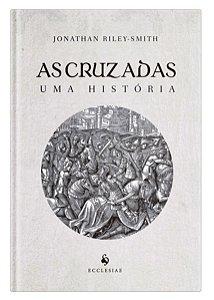 As Cruzadas, uma História - Jonathan Riley-Smith