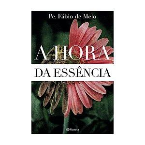 Livro A Hora da Essência - Padre Fábio de Melo