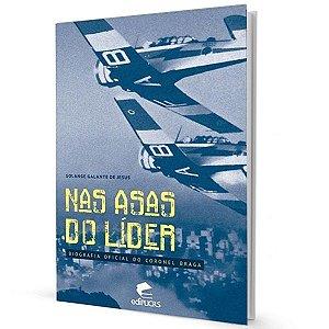 Nas Asas do Líder - Biografia Oficial do Coronel Braga