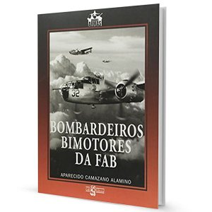 Bombardeiros Bimotores Da Fab - Aparecido Camazano Alamino