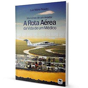 Memórias de um Aviador, A Rota Aérea da Vida de um Médico - Luiz Mário Peixoto