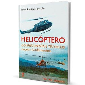 Helicópteros – Conhecimentos Técnicos – Noções Fundamentais – Paulo Rodrigues da Silva