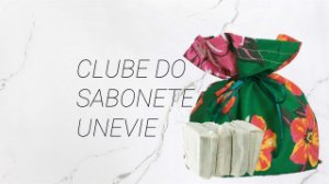 Clube do Sabonete uNeVie