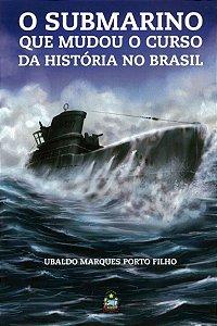 O Submarino que Mudou o Curso da História no Brasil