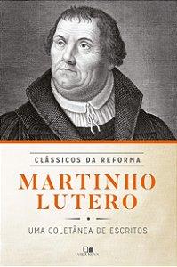 Martinho Lutero - Clássicos da Reforma