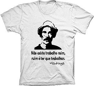 Camiseta Madruga não existe trabalho ruim