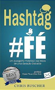 Hashtag Fé: um evangelho poderoso nas mãos de uma geração distraída (Chris Buscher)